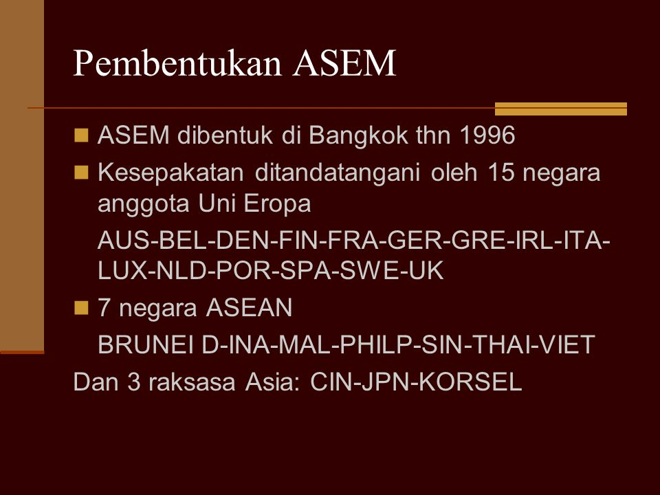 Pembentukan ASEM ASEM dibentuk di Bangkok thn 1996