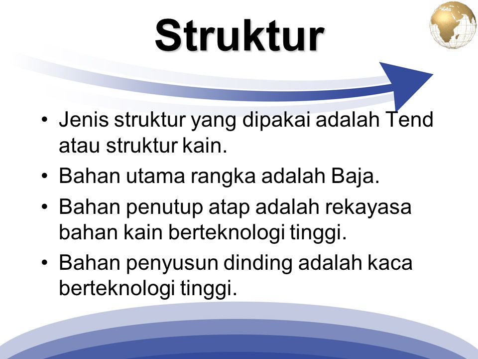 Struktur Jenis struktur yang dipakai adalah Tend atau struktur kain.