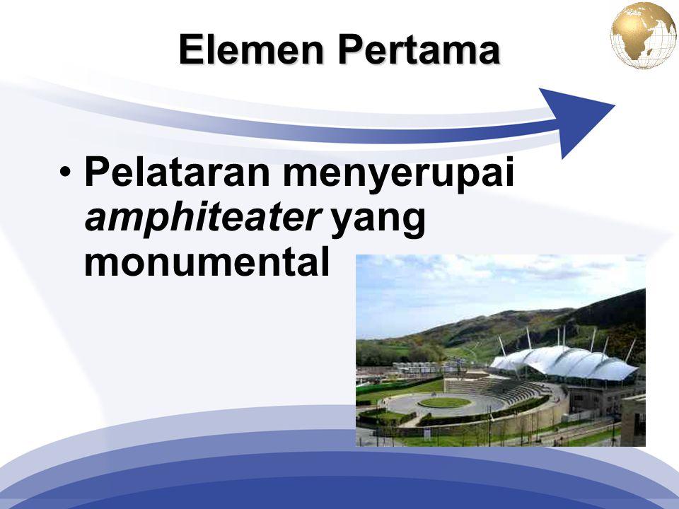 Elemen Pertama Pelataran menyerupai amphiteater yang monumental
