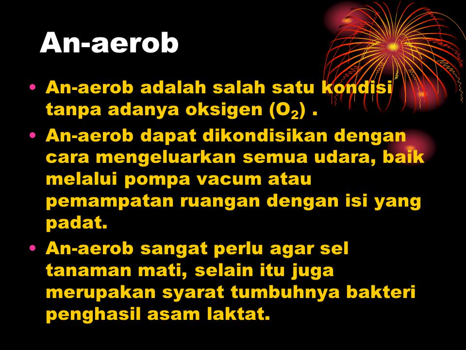 An-aerob An-aerob adalah salah satu kondisi tanpa adanya oksigen (O2) .