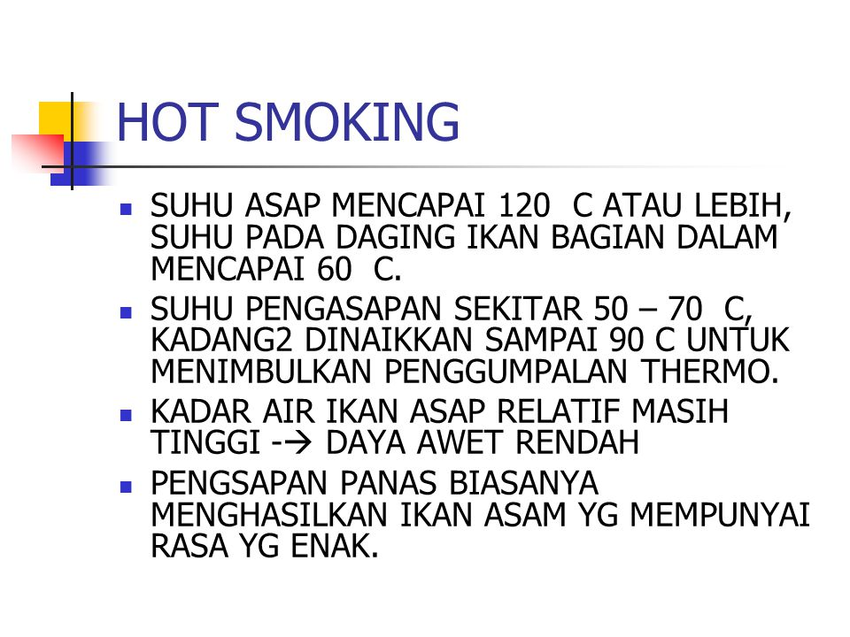 HOT SMOKING SUHU ASAP MENCAPAI 120 C ATAU LEBIH, SUHU PADA DAGING IKAN BAGIAN DALAM MENCAPAI 60 C.