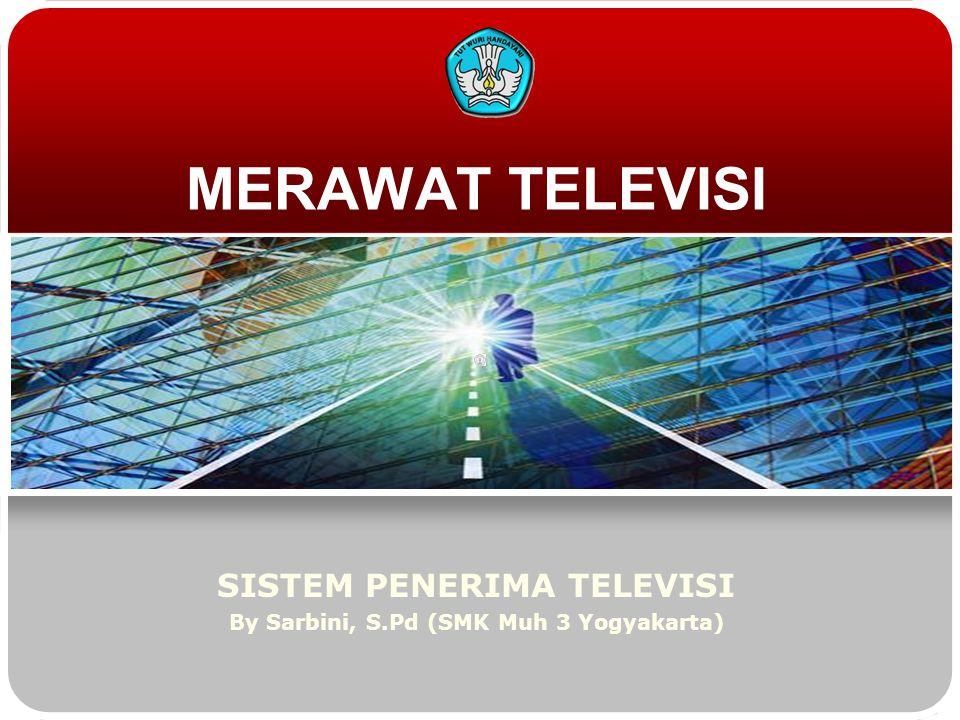 SISTEM PENERIMA TELEVISI By Sarbini, S.Pd (SMK Muh 3 Yogyakarta)