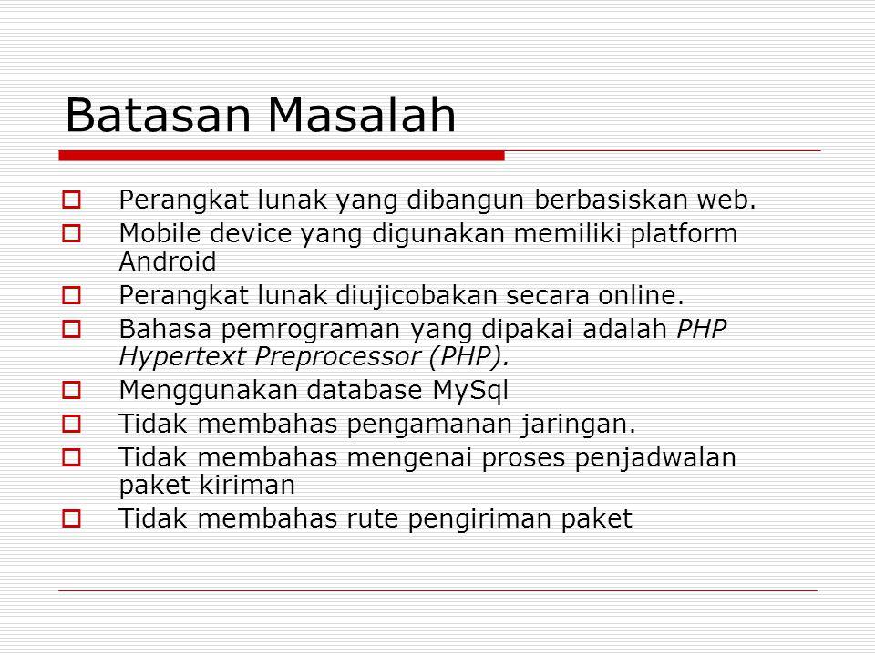 Batasan Masalah Perangkat lunak yang dibangun berbasiskan web.
