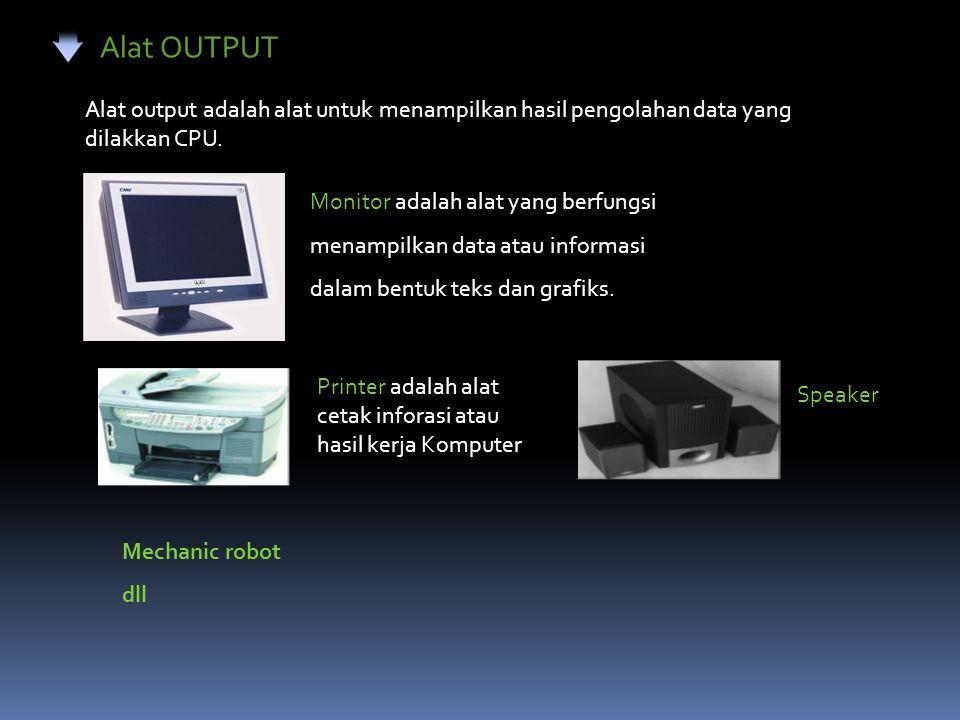Alat OUTPUT Alat output adalah alat untuk menampilkan hasil pengolahan data yang dilakkan CPU.