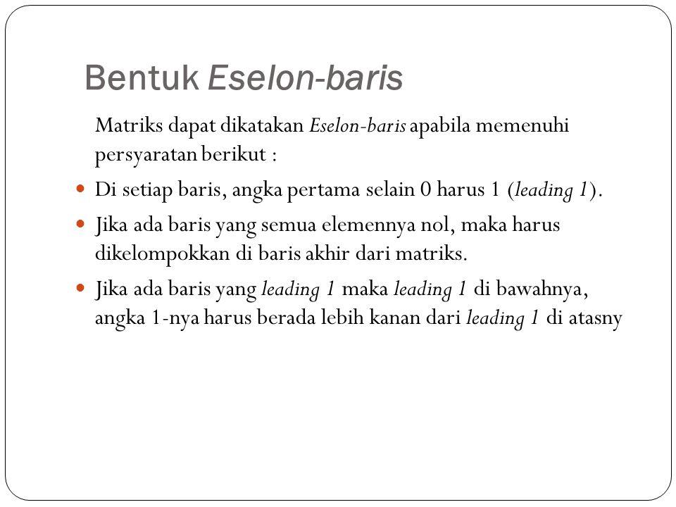 Bentuk Eselon-baris Matriks dapat dikatakan Eselon-baris apabila memenuhi persyaratan berikut :