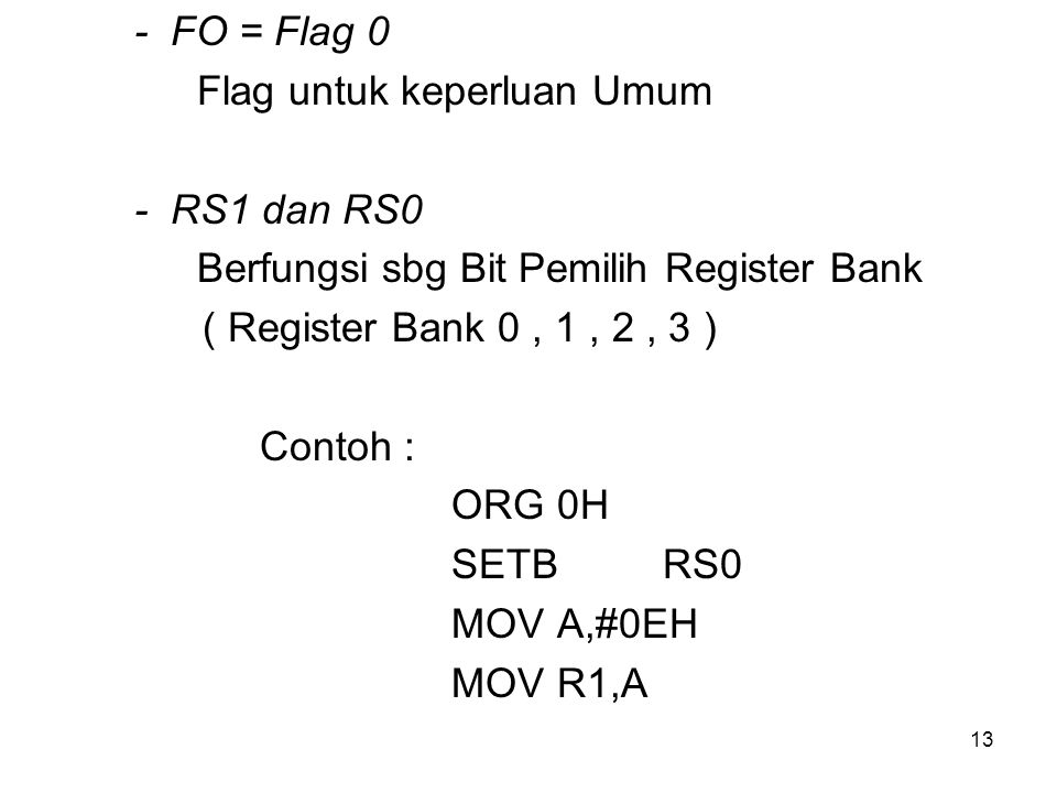 - FO = Flag 0 Flag untuk keperluan Umum. - RS1 dan RS0. Berfungsi sbg Bit Pemilih Register Bank.