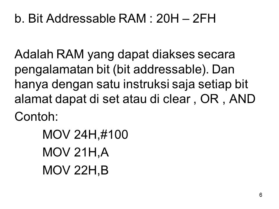 b. Bit Addressable RAM : 20H – 2FH
