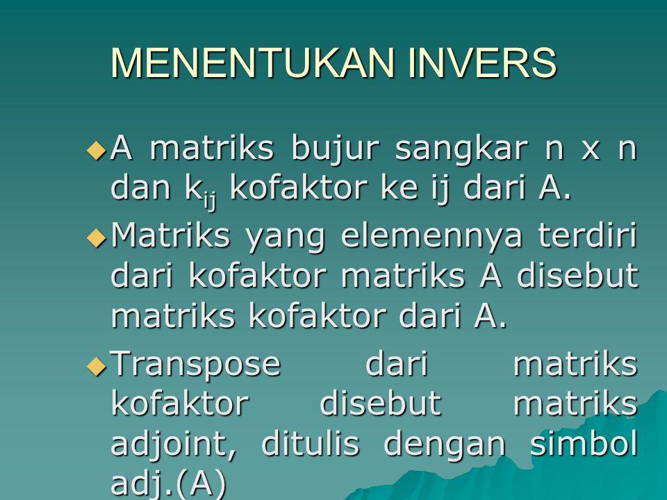 MENENTUKAN INVERS A matriks bujur sangkar n x n dan kij kofaktor ke ij dari A.