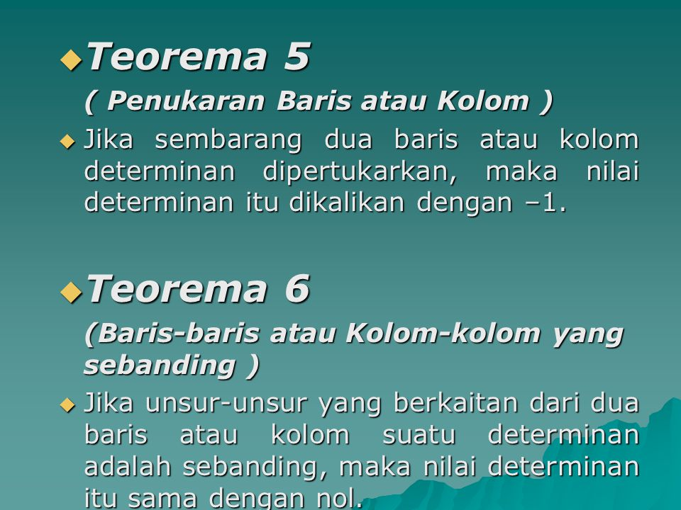 Teorema 5 Teorema 6 ( Penukaran Baris atau Kolom )