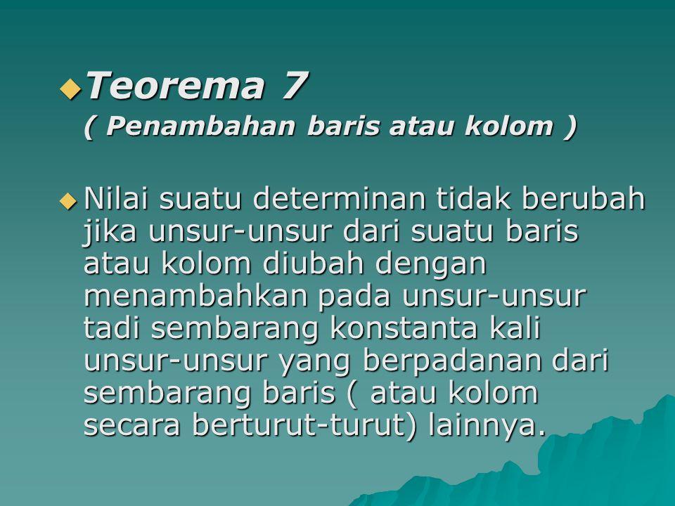 Teorema 7 ( Penambahan baris atau kolom )