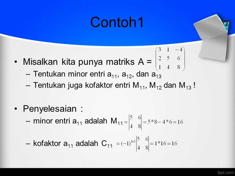 Contoh1 Misalkan kita punya matriks A = Penyelesaian :
