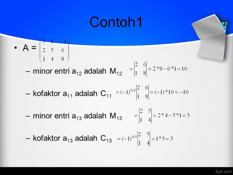 Contoh1 A = minor entri a12 adalah M12 kofaktor a11 adalah C11
