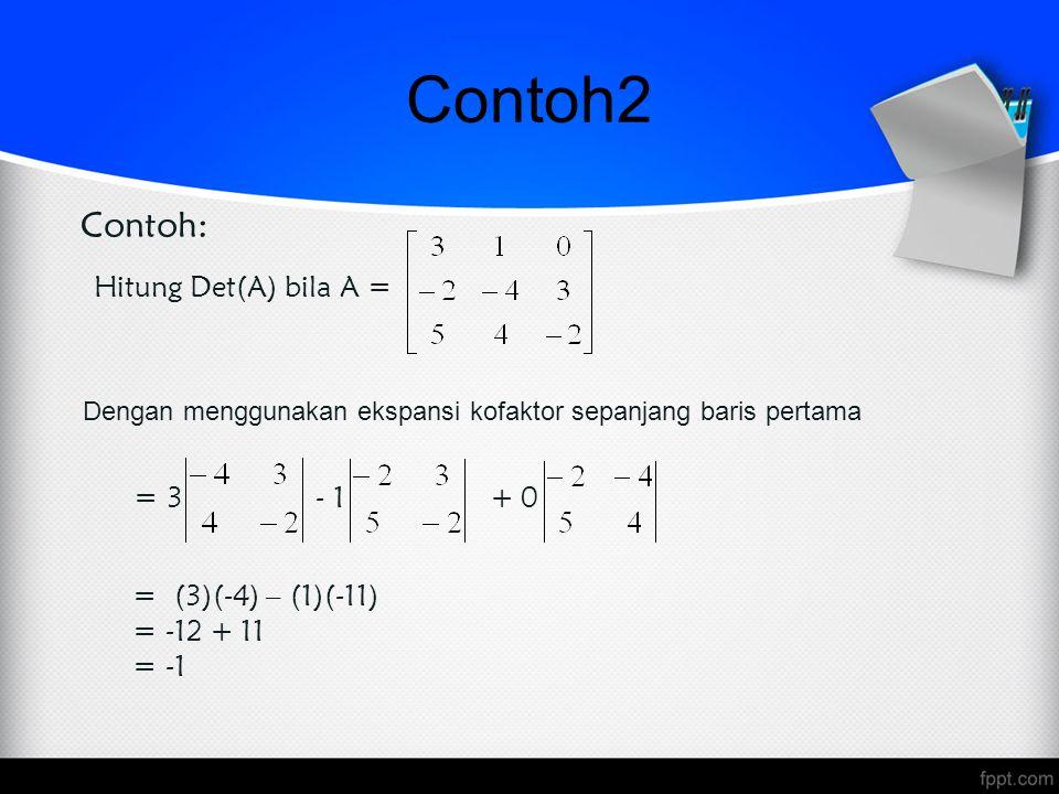 Contoh2 Contoh: Hitung Det(A) bila A = = 3 - 1 + 0