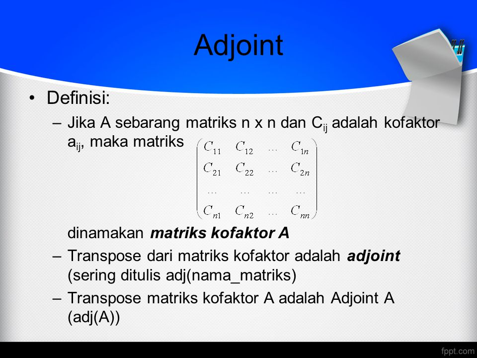 Adjoint Definisi: Jika A sebarang matriks n x n dan Cij adalah kofaktor aij, maka matriks. dinamakan matriks kofaktor A.