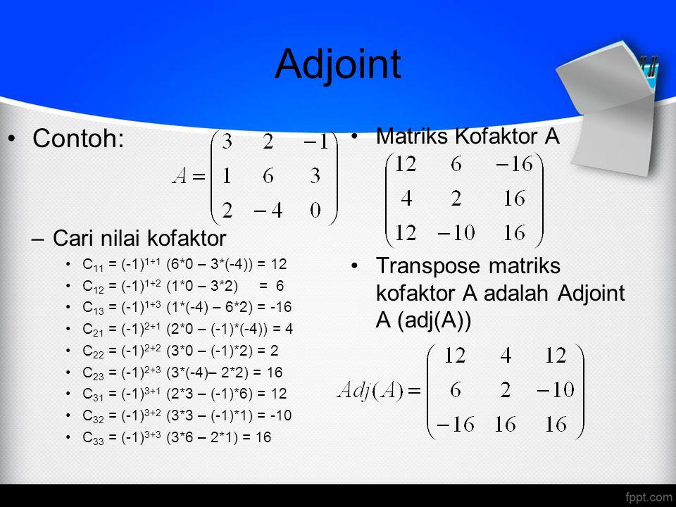 Adjoint Contoh: Matriks Kofaktor A Cari nilai kofaktor