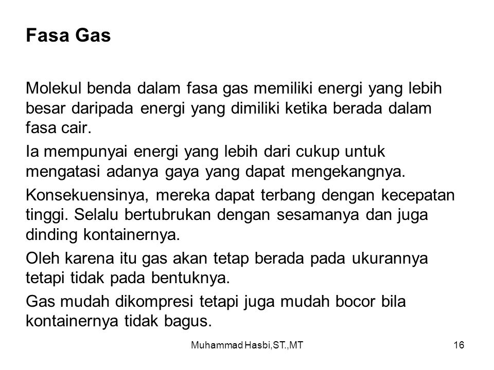 Fasa Gas Molekul benda dalam fasa gas memiliki energi yang lebih besar daripada energi yang dimiliki ketika berada dalam fasa cair.
