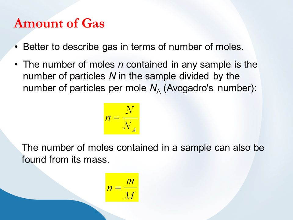 Amount of Gas Better to describe gas in terms of number of moles.