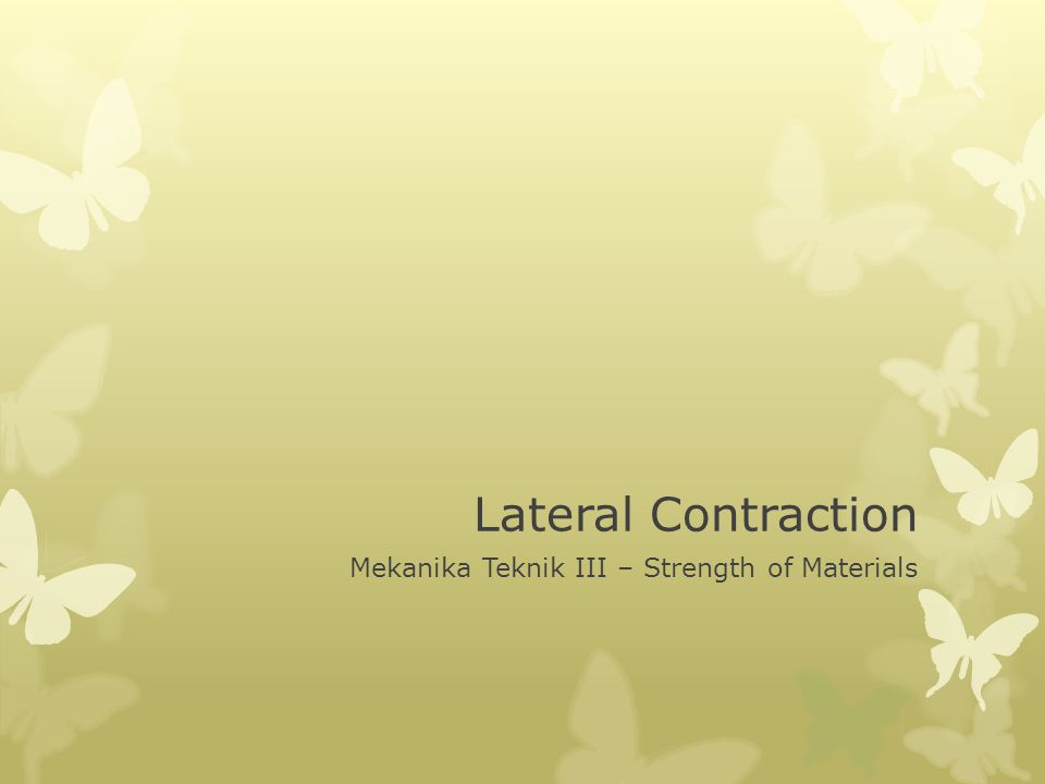 Lateral Contraction Mekanika Teknik III – Strength of Materials