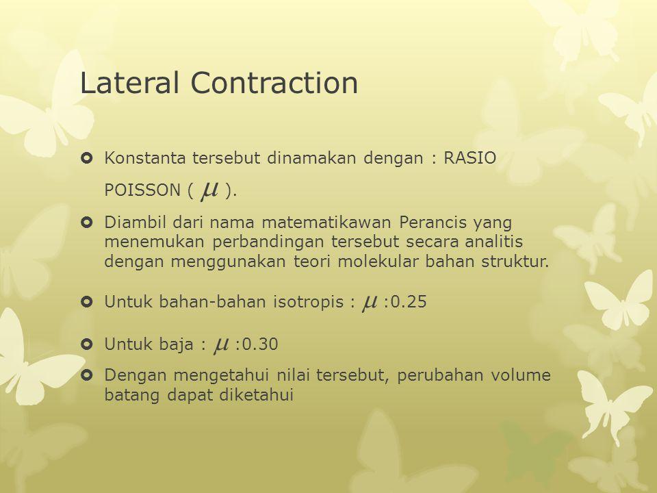 Lateral Contraction Konstanta tersebut dinamakan dengan : RASIO POISSON ( m ).