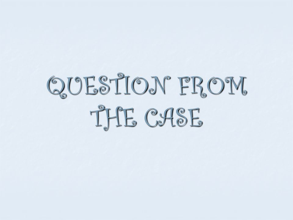 QUESTION FROM THE CASE