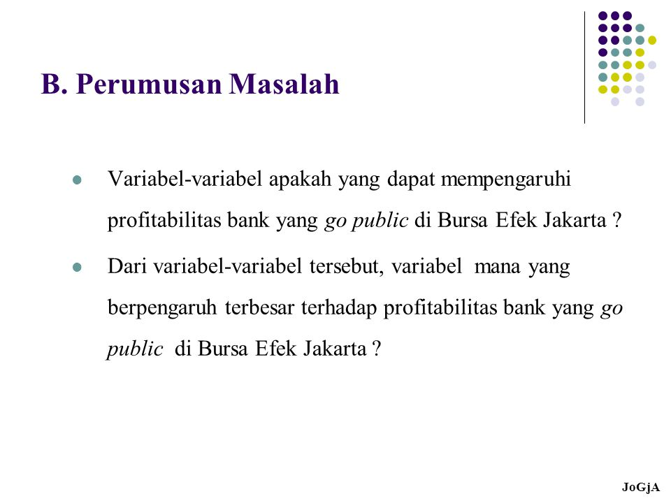 B. Perumusan Masalah Variabel-variabel apakah yang dapat mempengaruhi profitabilitas bank yang go public di Bursa Efek Jakarta
