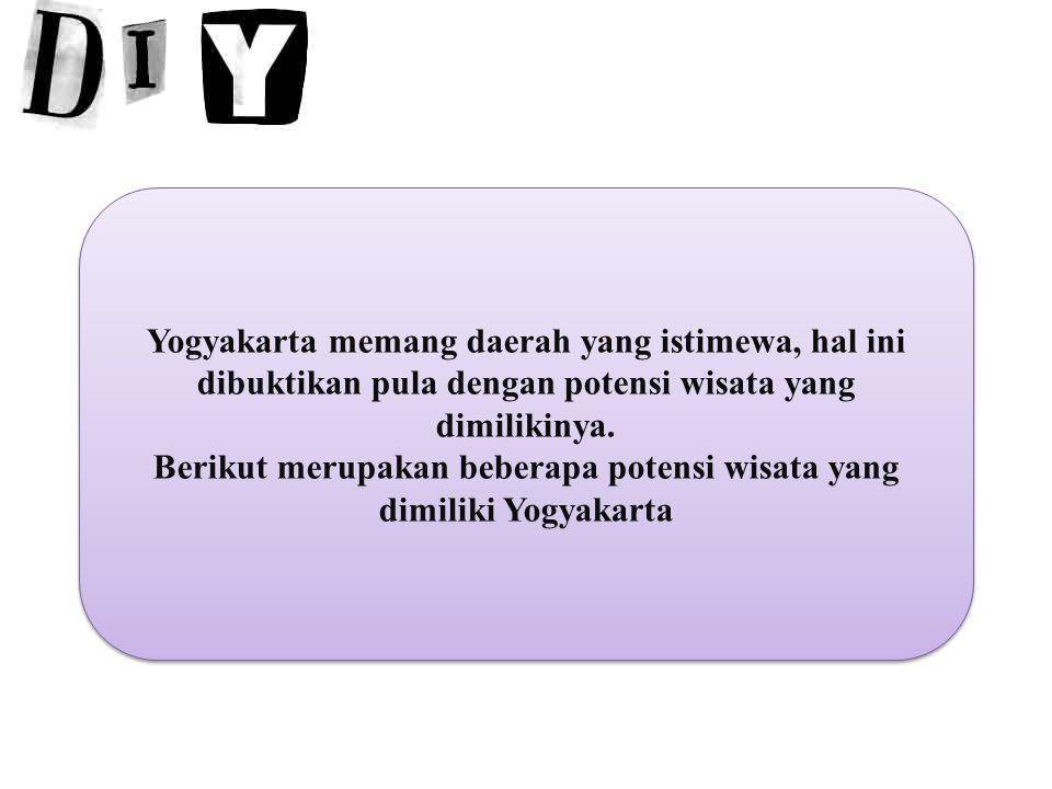 Berikut merupakan beberapa potensi wisata yang dimiliki Yogyakarta