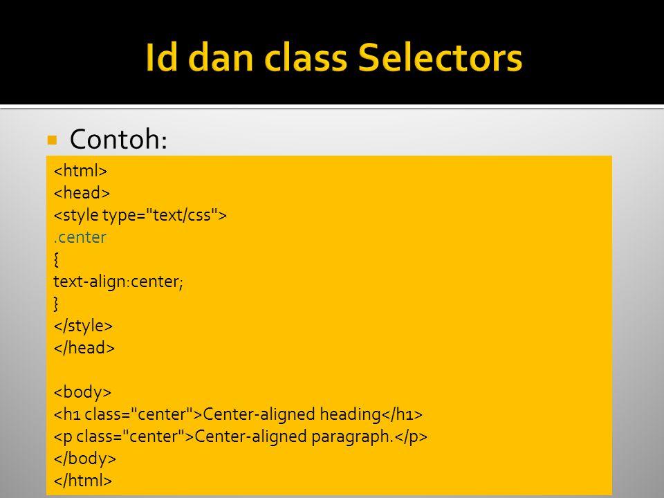 Id dan class Selectors Contoh: <html> <head>