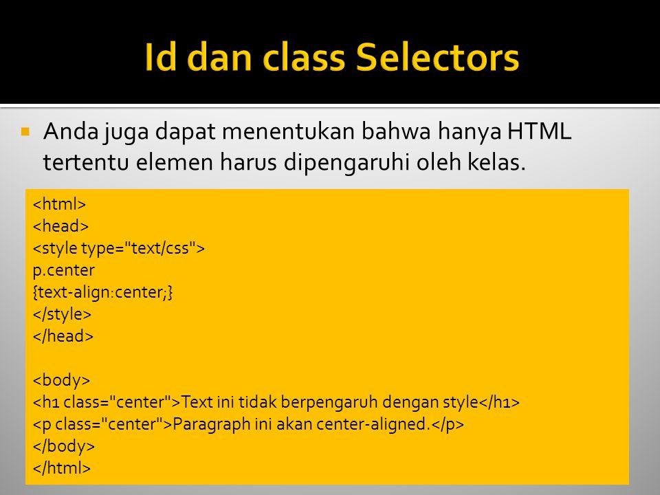 Id dan class Selectors Anda juga dapat menentukan bahwa hanya HTML tertentu elemen harus dipengaruhi oleh kelas.