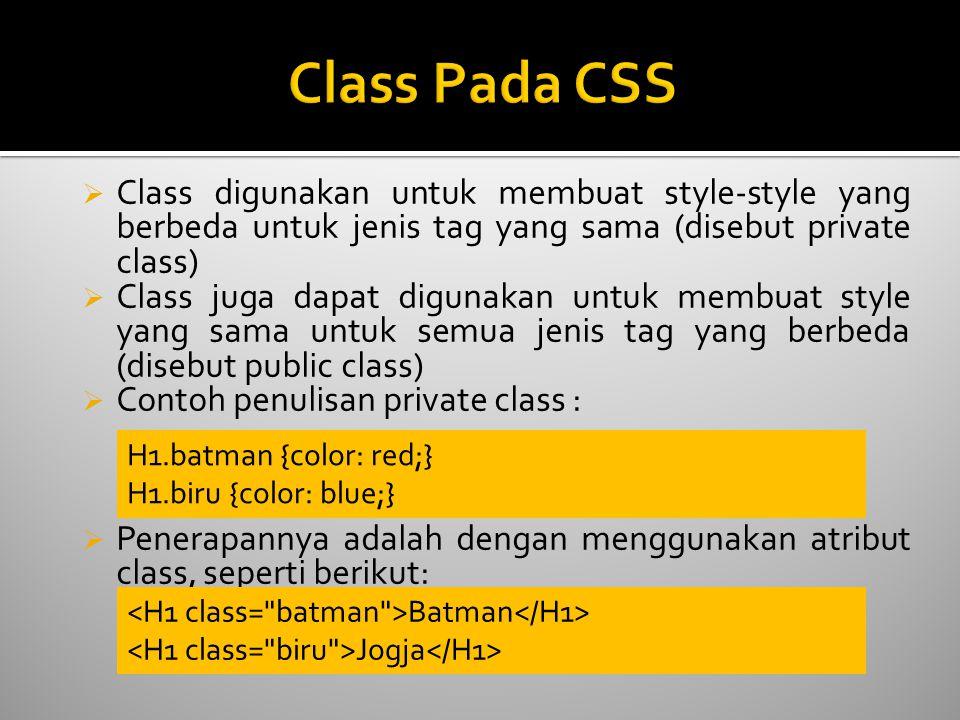 Class Pada CSS Class digunakan untuk membuat style-style yang berbeda untuk jenis tag yang sama (disebut private class)