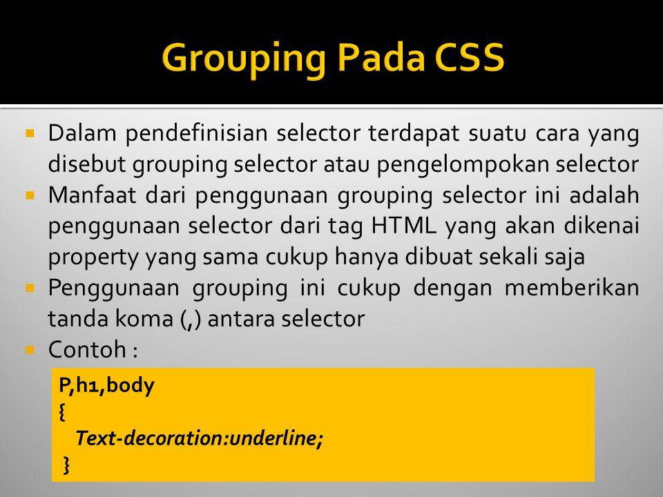 Grouping Pada CSS Dalam pendefinisian selector terdapat suatu cara yang disebut grouping selector atau pengelompokan selector.