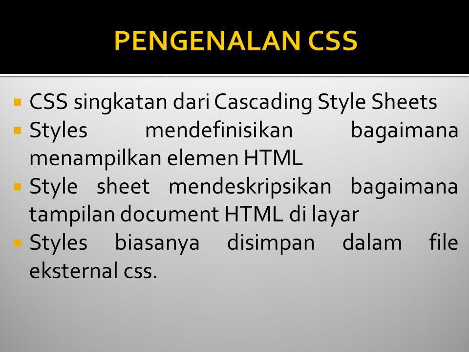 PENGENALAN CSS CSS singkatan dari Cascading Style Sheets