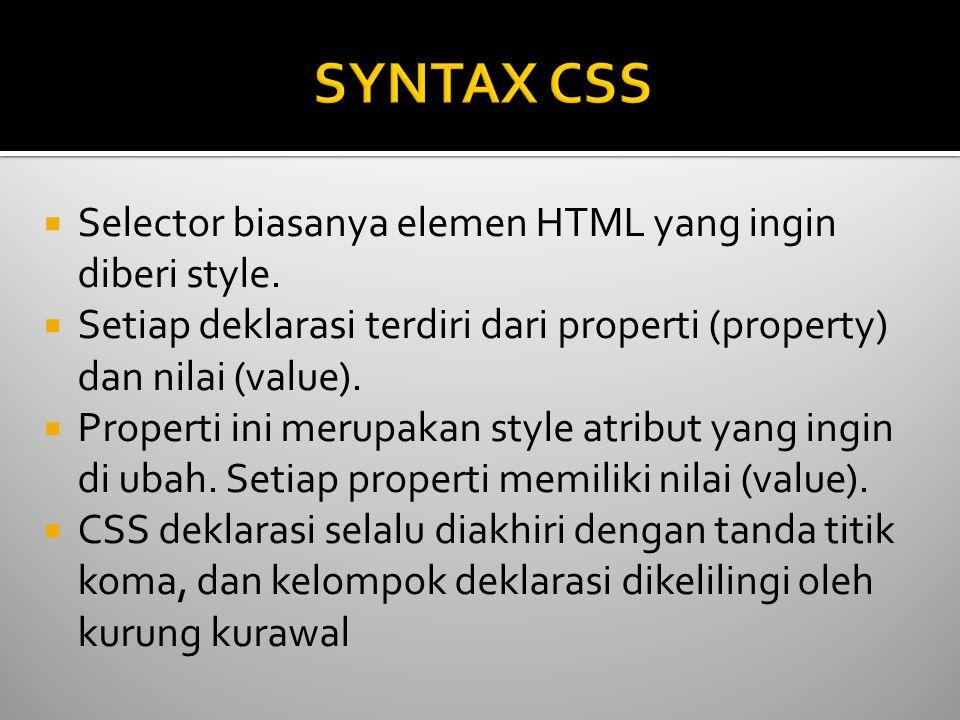 SYNTAX CSS Selector biasanya elemen HTML yang ingin diberi style.