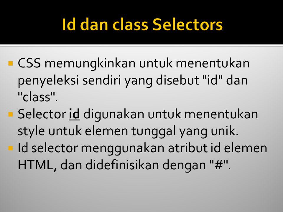 Id dan class Selectors CSS memungkinkan untuk menentukan penyeleksi sendiri yang disebut id dan class .
