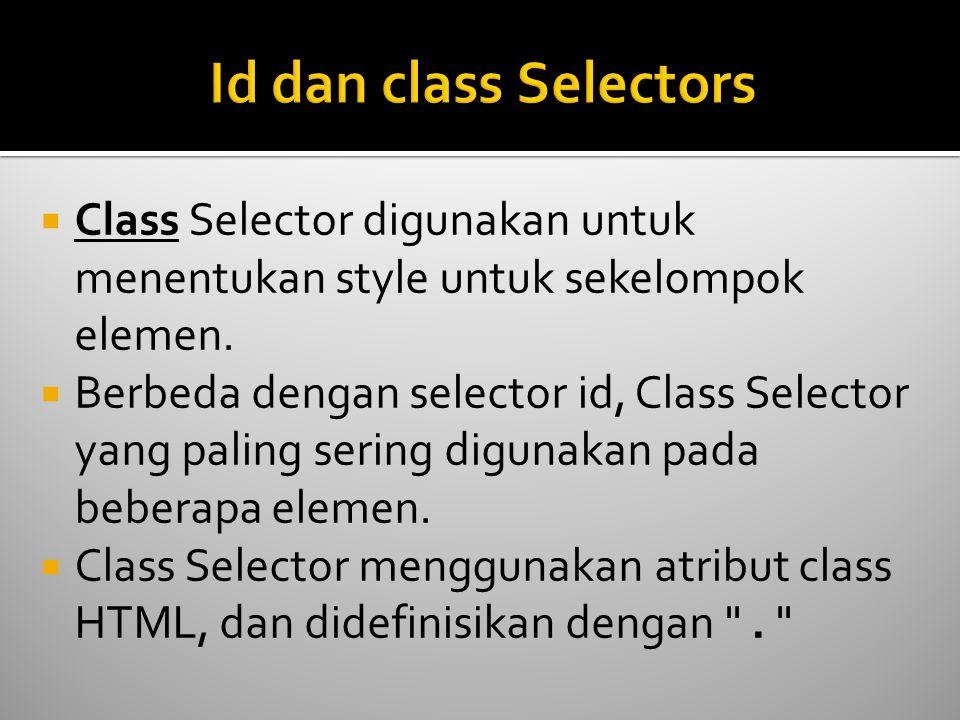Id dan class Selectors Class Selector digunakan untuk menentukan style untuk sekelompok elemen.