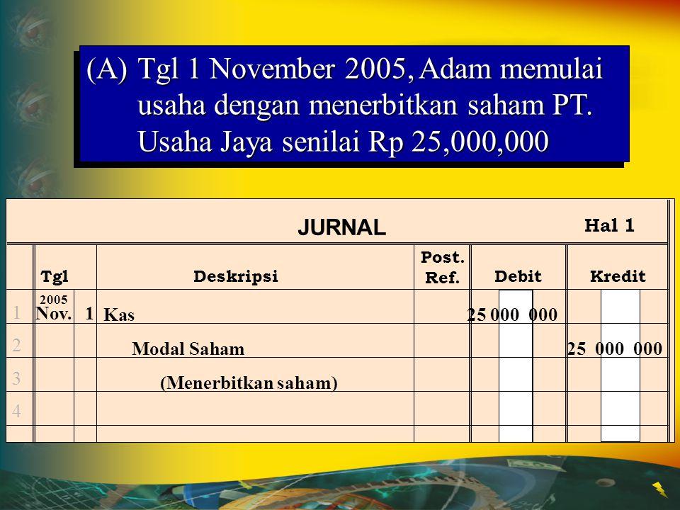 (A) Tgl 1 November 2005, Adam memulai usaha dengan menerbitkan saham PT. Usaha Jaya senilai Rp 25,000,000