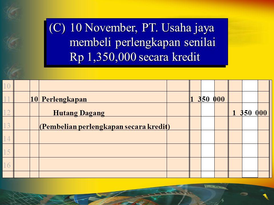 (C) 10 November, PT. Usaha jaya membeli perlengkapan senilai Rp 1,350,000 secara kredit