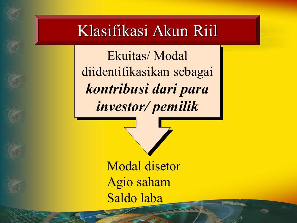 Klasifikasi Akun Riil Ekuitas/ Modal diidentifikasikan sebagai kontribusi dari para investor/ pemilik.