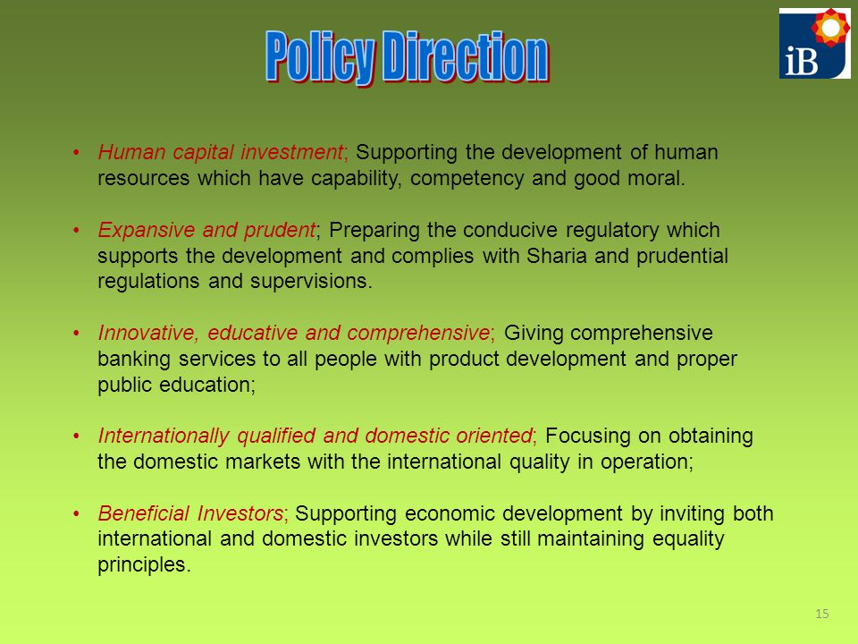 Policy Direction Human capital investment; Supporting the development of human resources which have capability, competency and good moral.
