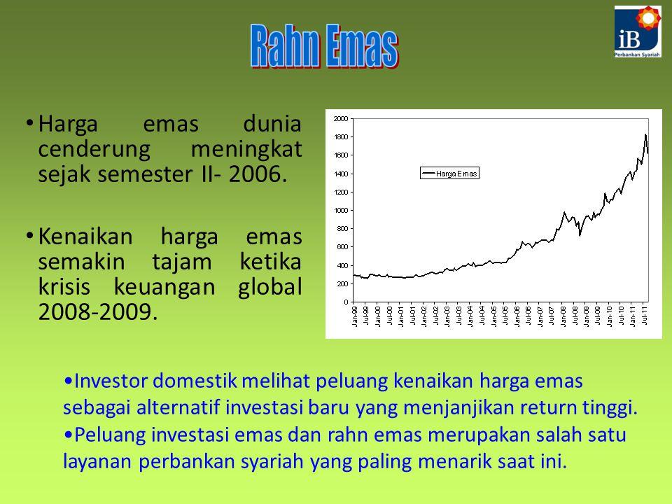Rahn Emas Harga emas dunia cenderung meningkat sejak semester II- 2006. Kenaikan harga emas semakin tajam ketika krisis keuangan global 2008-2009.