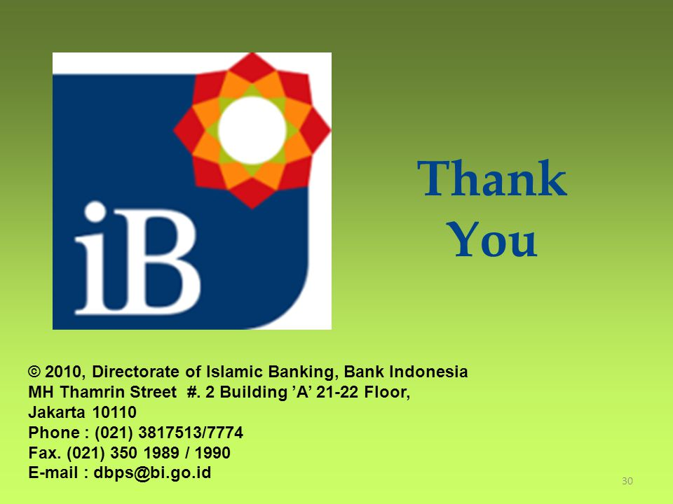 Thank You © 2010, Directorate of Islamic Banking, Bank Indonesia