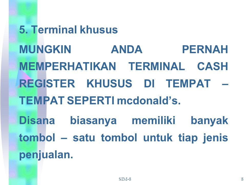 5. Terminal khusus MUNGKIN ANDA PERNAH MEMPERHATIKAN TERMINAL CASH REGISTER KHUSUS DI TEMPAT – TEMPAT SEPERTI mcdonald's.