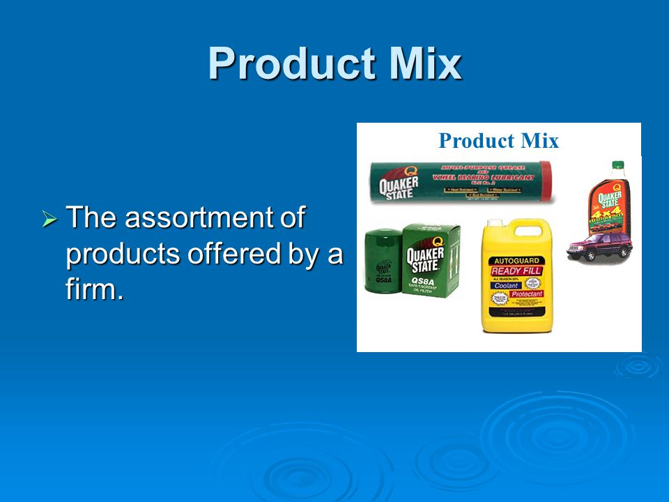 Product Mix Product Mix The assortment of products offered by a firm.