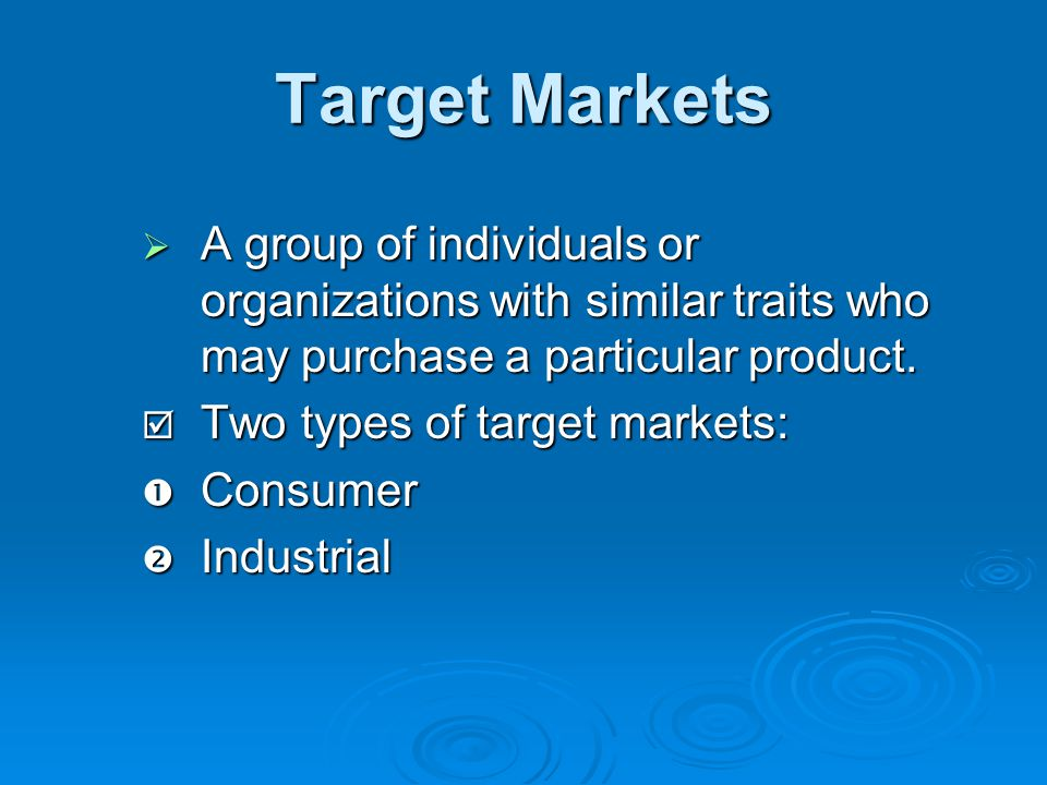 Target Markets A group of individuals or organizations with similar traits who may purchase a particular product.