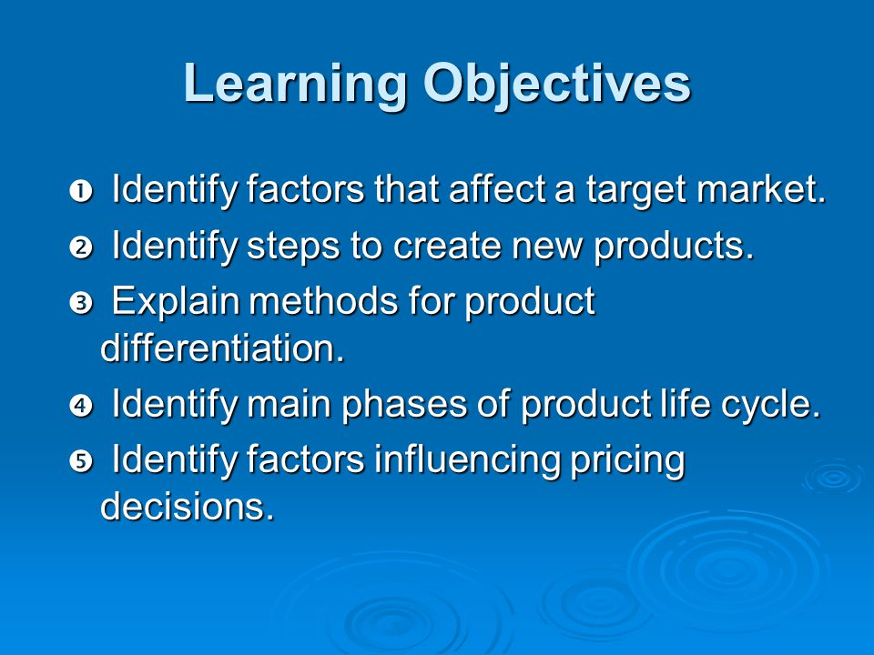Learning Objectives Identify factors that affect a target market.