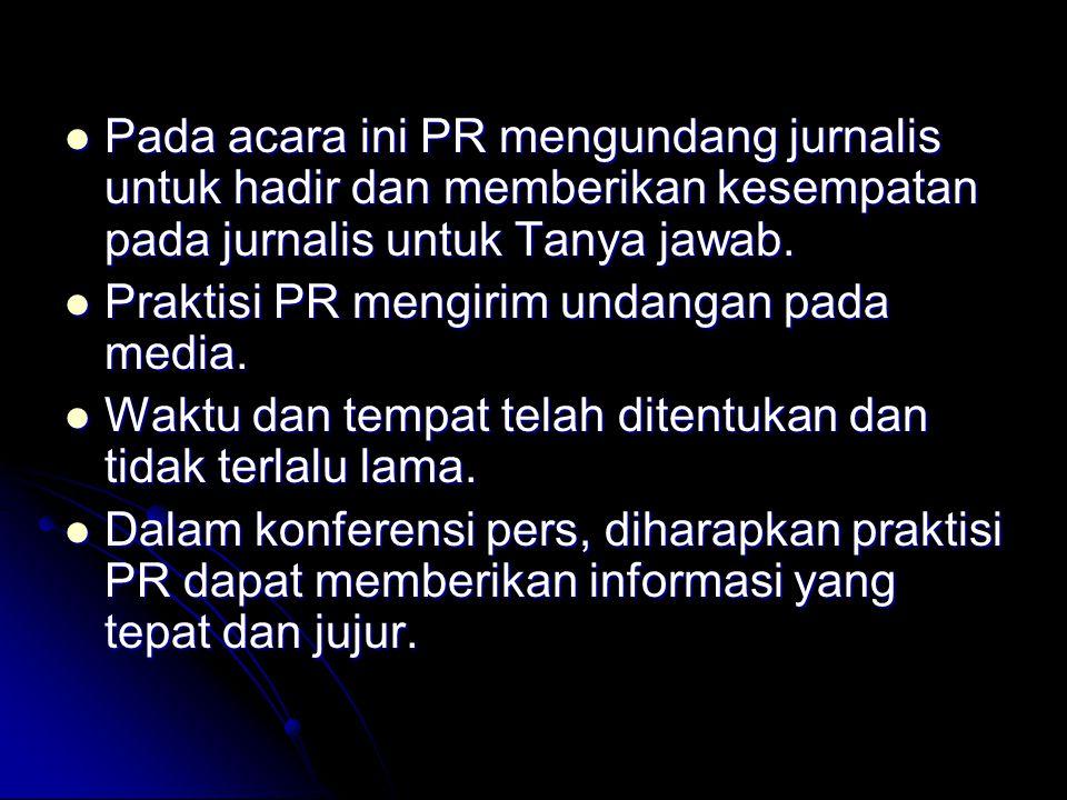 Pada acara ini PR mengundang jurnalis untuk hadir dan memberikan kesempatan pada jurnalis untuk Tanya jawab.
