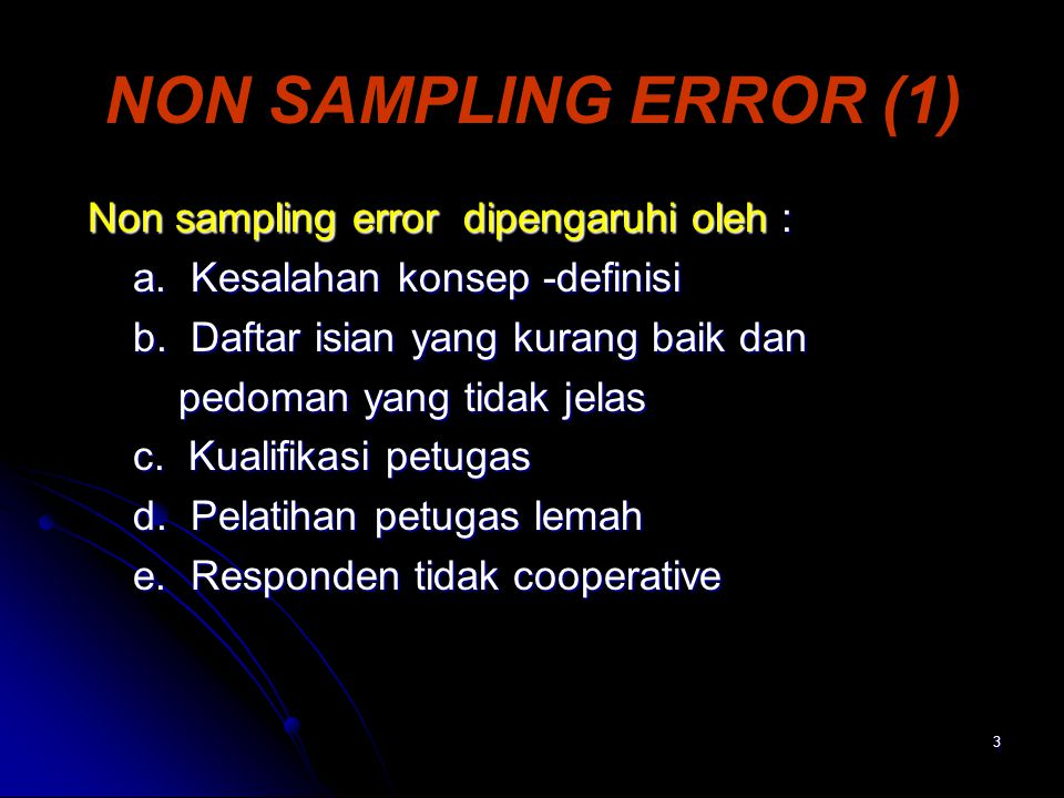 NON SAMPLING ERROR (1) Non sampling error dipengaruhi oleh :