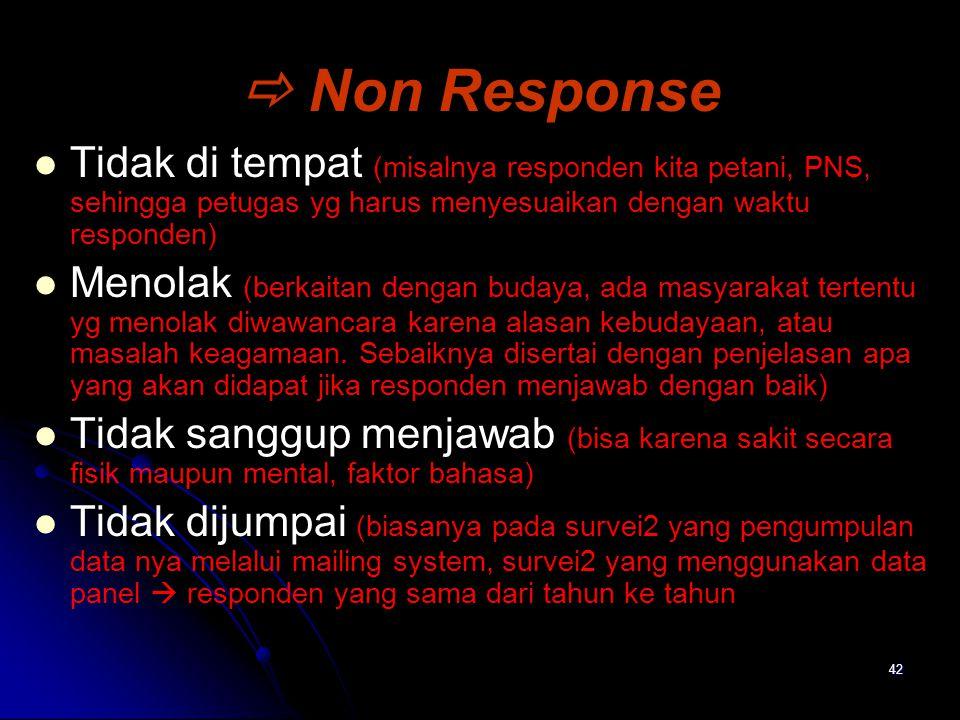  Non Response Tidak di tempat (misalnya responden kita petani, PNS, sehingga petugas yg harus menyesuaikan dengan waktu responden)