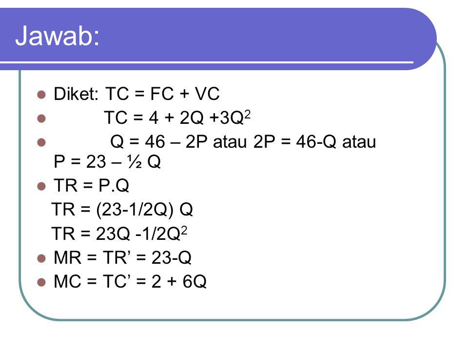 Jawab: Diket: TC = FC + VC TC = 4 + 2Q +3Q2