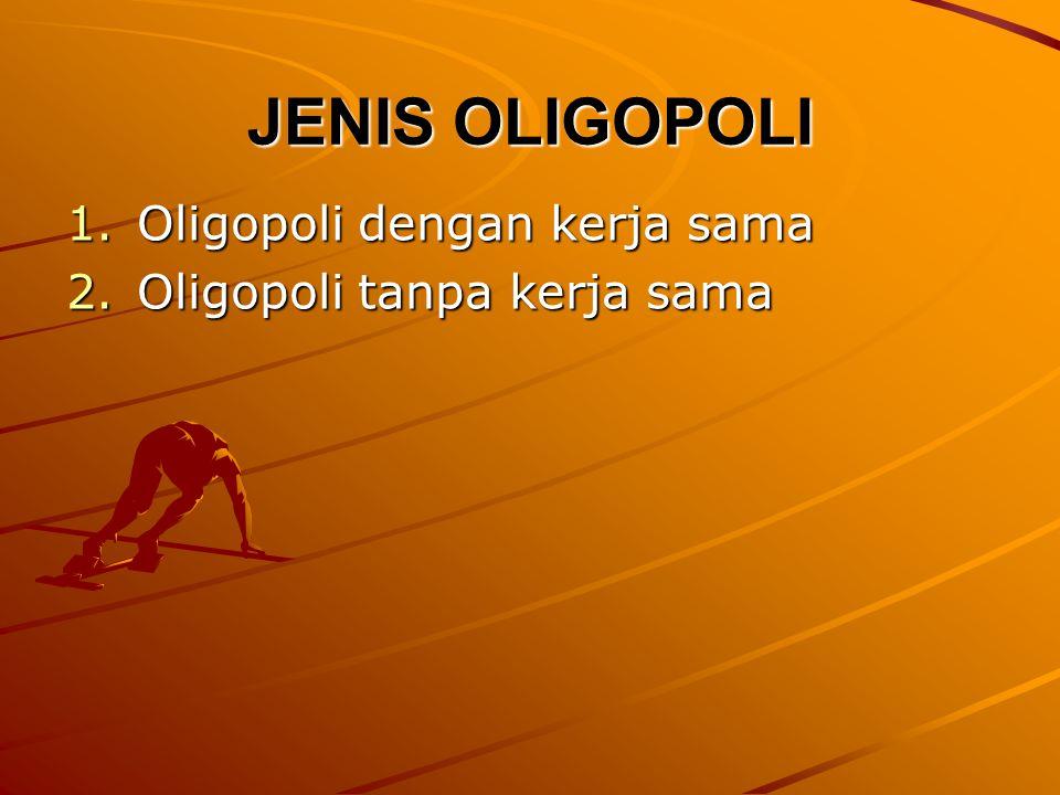JENIS OLIGOPOLI Oligopoli dengan kerja sama Oligopoli tanpa kerja sama