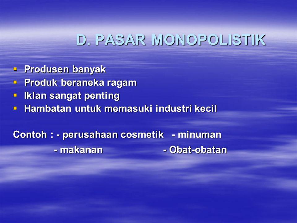 D. PASAR MONOPOLISTIK Produsen banyak Produk beraneka ragam